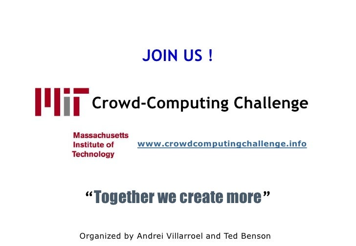 "JOIN US !         Crowd-Computing Challenge ""Together we create more"" www.crowdcomputingchallenge.info Organized by Andrei..."