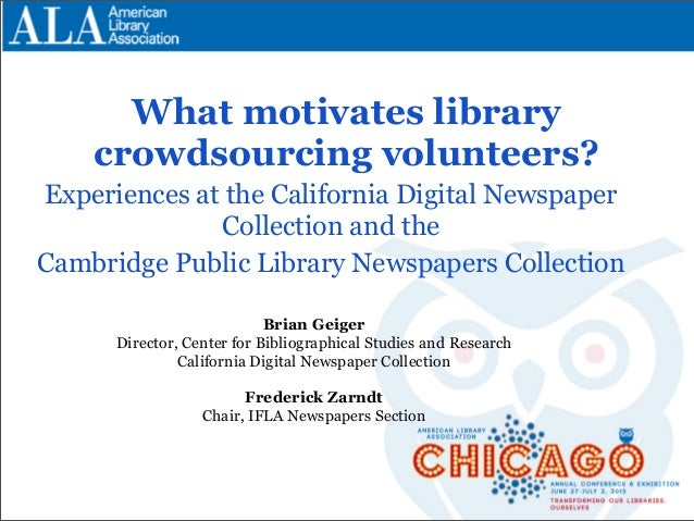 What motivates library crowdsourcing volunteers? Experiences at the California Digital Newspaper Collection and the Cambri...