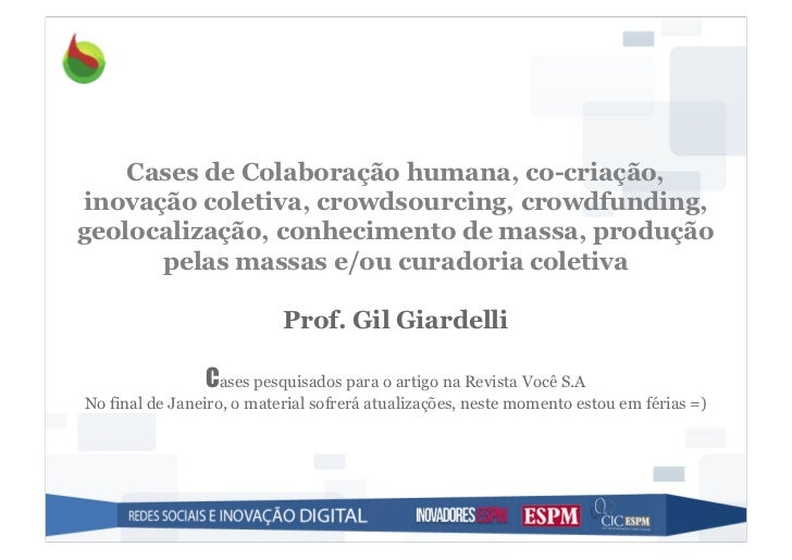 Cases de Colaboração humana, co-criação,inovação coletiva, crowdsourcing, crowdfunding,geolocalização, conhecimento de mas...