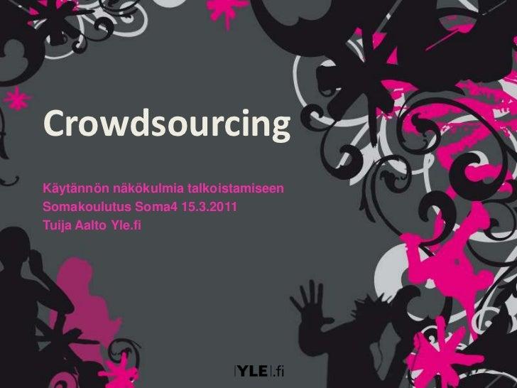 Crowdsourcing<br />Käytännön näkökulmia talkoistamiseen<br />Somakoulutus Soma4 15.3.2011<br />Tuija Aalto Yle.fi<br />