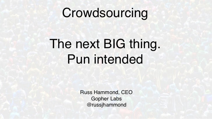 Crowdsourcing, the next big thing, Pun intended