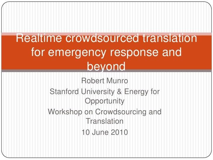 Robert Munro<br />Stanford University & Energy for Opportunity<br />Workshop on Crowdsourcing and Translation<br />10 June...