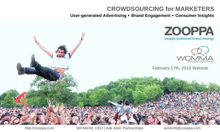 CROWDSOURCING for MARKETERS User-generated Advertising    Brand Engagement    Consumer Insights February 17th, 2010 Webi...