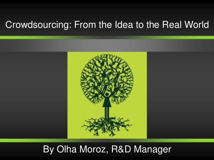 Crowdsourcing: From the Idea to the Real World        By Olha Moroz, R&D Manager