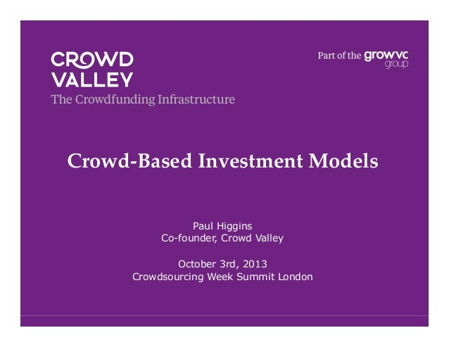Crowd-Based Investment Models! Paul Higgins Co-founder, Crowd Valley October 3rd, 2013 Crowdsourcing Week Summit London