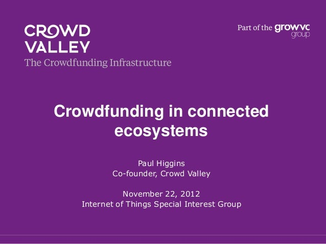 Crowdfunding in connected      ecosystems                Paul Higgins          Co-founder, Crowd Valley              Novem...
