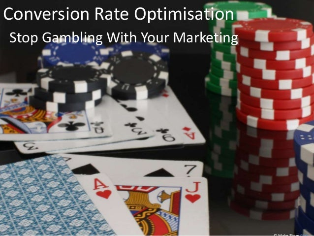 Conversion Rate OptimisationStop Gambling With Your Marketing