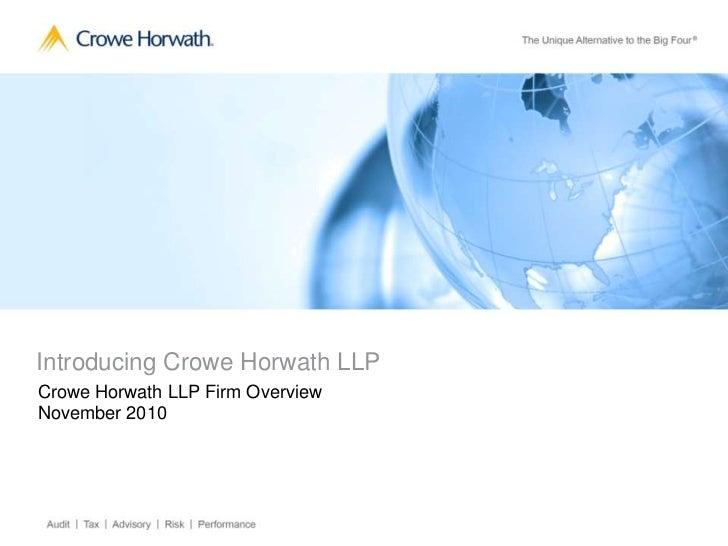 Introducing Crowe Horwath LLPCrowe Horwath LLP Firm OverviewNovember 2010