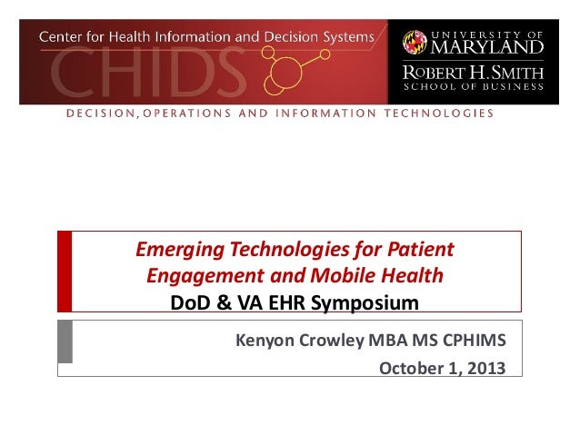 Emerging Technologies for Patient Engagement and Mobile Health DoD & VA EHR Symposium Kenyon Crowley MBA MS CPHIMS October...
