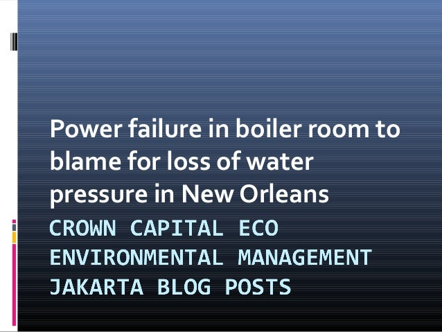 Power failure in boiler room to blame for loss of water pressure in New Orleans - Crown Capital Eco Environmental Management Jakarta blog posts