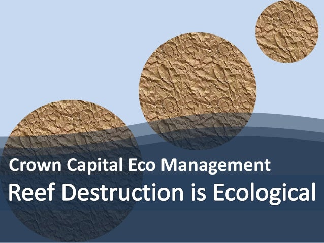Crown Capital Eco Management: Reef Destruction is Ecological