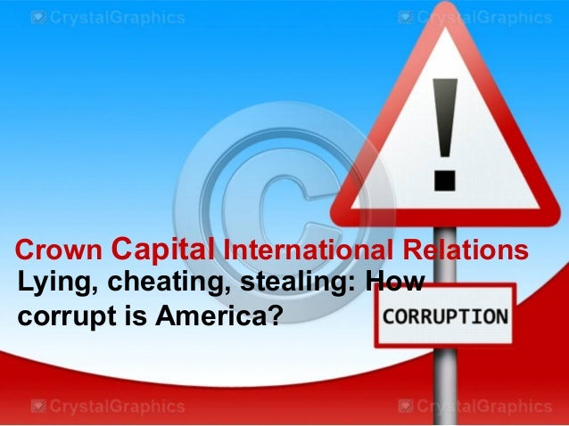 Crown Capital International RelationsLying, cheating, stealing: Howcorrupt is America?