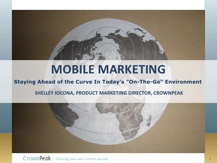 """MOBILE MARKETINGStaying Ahead of the Curve In Todays """"On-The-Go"""" Environment      SHELLEY IOCONA, PRODUCT MARKETING DIRECT..."""