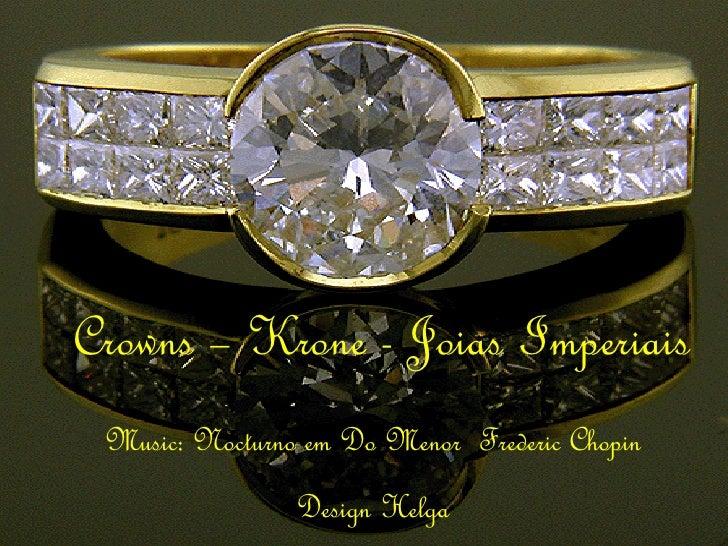 Crowns – Krone - Joias Imperiais   Music: Nocturno em Do Menor  Frederic Chopin Design Helga