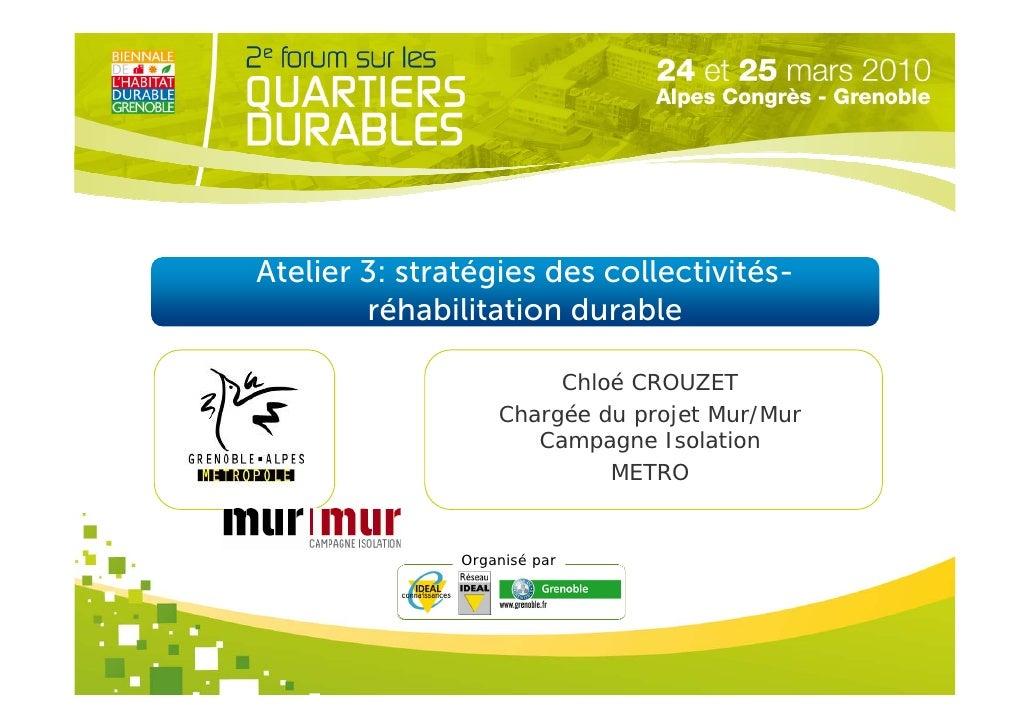 Atelier 3: stratégies des collectivités-         réhabilitation durable                          Chloé CROUZET            ...