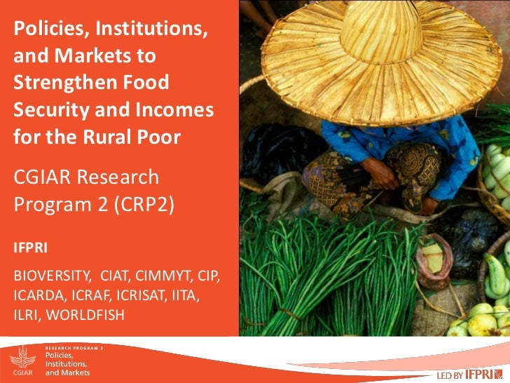 Policies, Institutions,and Markets toStrengthen FoodSecurity and Incomesfor the Rural PoorCGIAR ResearchProgram 2 (CRP2)IF...