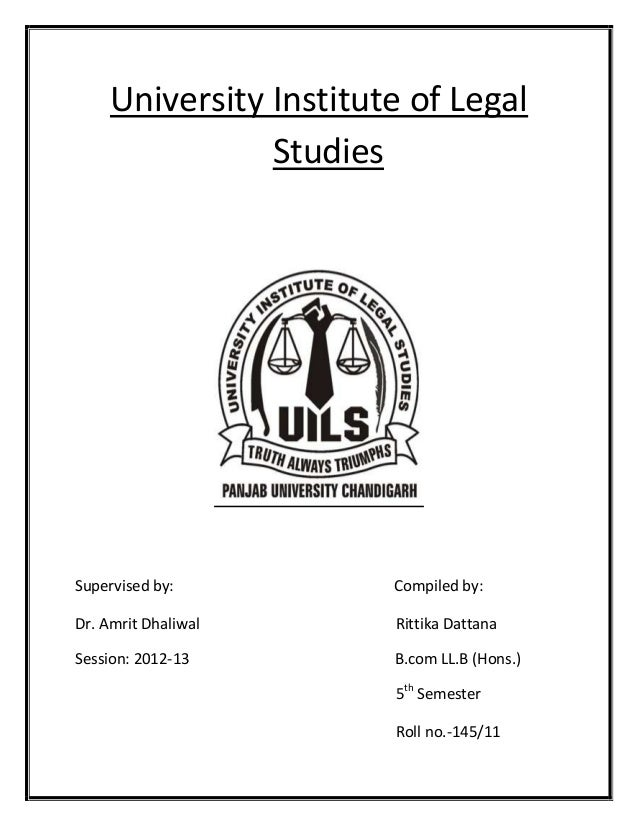 University Institute of Legal Studies  Supervised by:  Compiled by:  Dr. Amrit Dhaliwal  Rittika Dattana  Session: 2012-13...