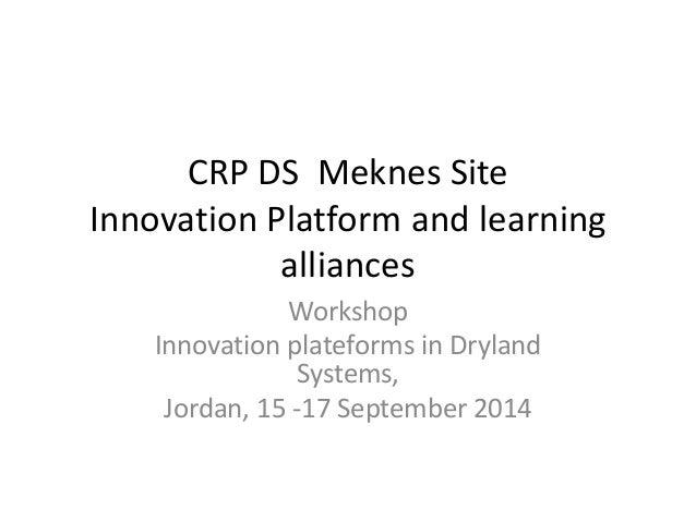 CRP DS Meknes Site  Innovation Platform and learning  alliances  Workshop  Innovation plateforms in Dryland  Systems,  Jor...