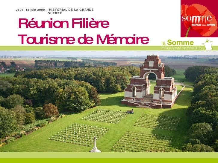 Réunion Filière Tourisme de Mémoire Jeudi 18 juin 2009 – HISTORIAL DE LA GRANDE GUERRE