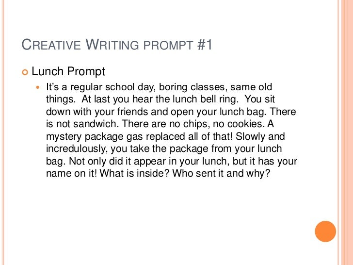 Creative Writing prompt #1<br />Lunch Prompt<br />It's a regular school day, boring classes, same old things.  At last you...