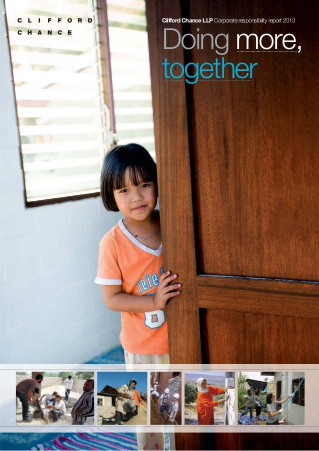 Doing more, together Clifford Chance LLP Corporate responsibility report 2013