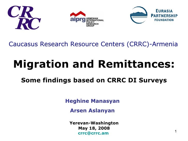 Caucasus Research Resource Centers (CRRC) -Armenia   Migration and Remittances:   Some findings based on CRRC DI Surveys Y...