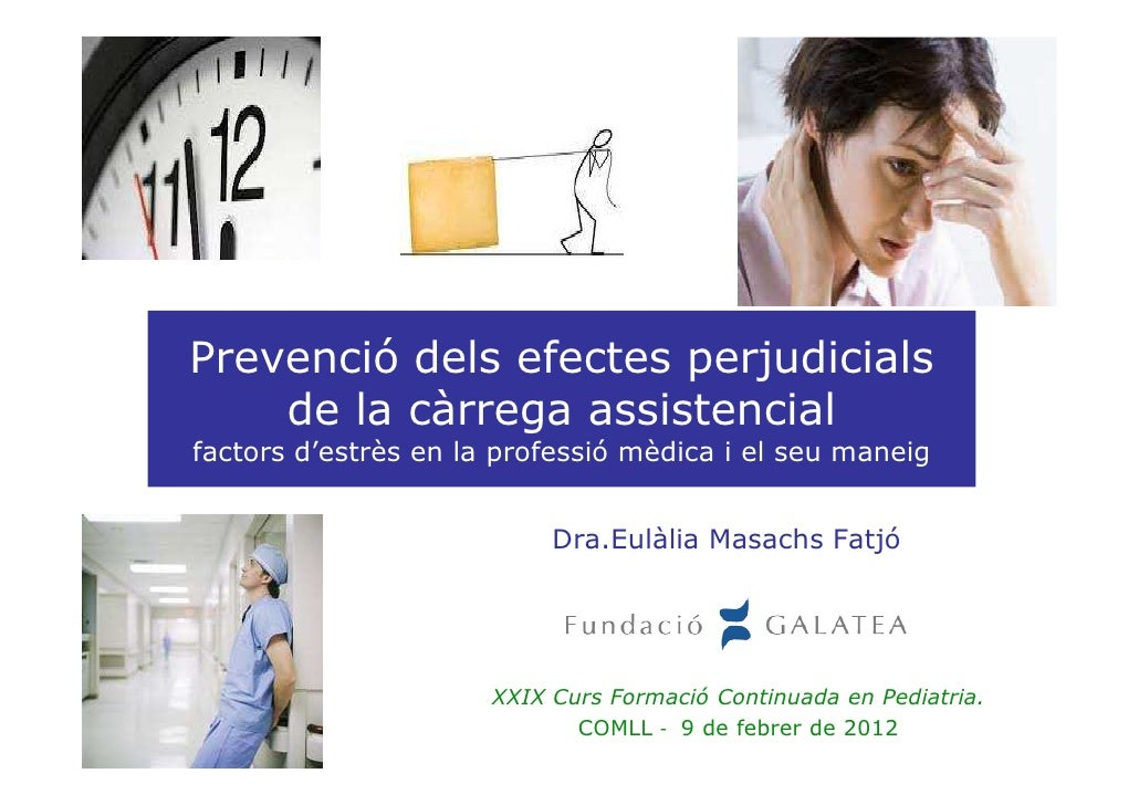 Prevenció dels efectes perjudicials    de la càrrega assistencialfactors d'estrès en la professió mèdica i el seu maneig  ...