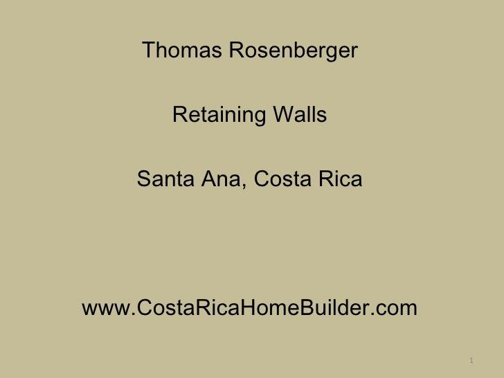 Thomas Rosenberger<br />Retaining Walls<br />Santa Ana, Costa Rica<br />www.CostaRicaHomeBuilder.com<br />1<br />