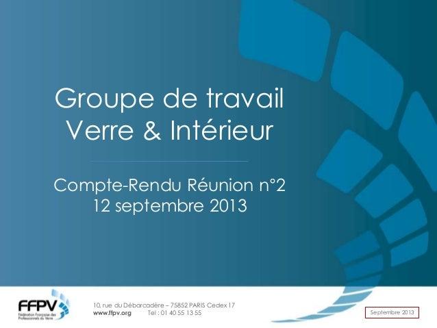 10, rue du Débarcadère – 75852 PARIS Cedex 17 www.ffpv.org Tel : 01 40 55 13 55 Septembre 2013 Groupe de travail Verre & I...