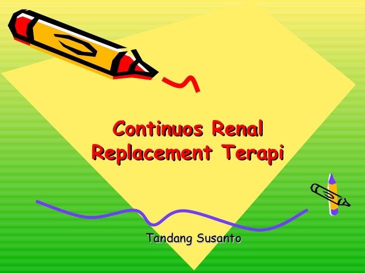 Continuos RenalReplacement Terapi     Tandang Susanto