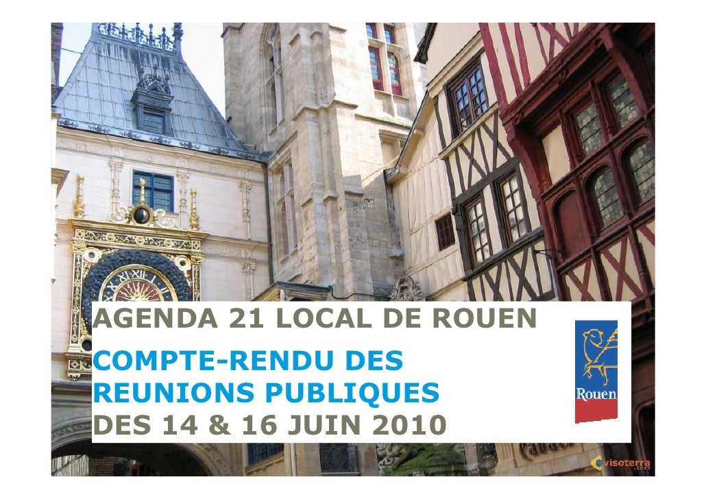 AGENDA 21 LOCAL DE ROUEN COMPTE-RENDU DES REUNIONS PUBLIQUES DES 14 & 16 JUIN 2010                           14 & 16 JUIN ...