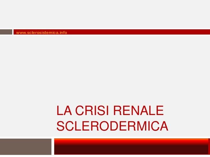 www.sclerosistemica.info                  LA CRISI RENALE                  SCLERODERMICA