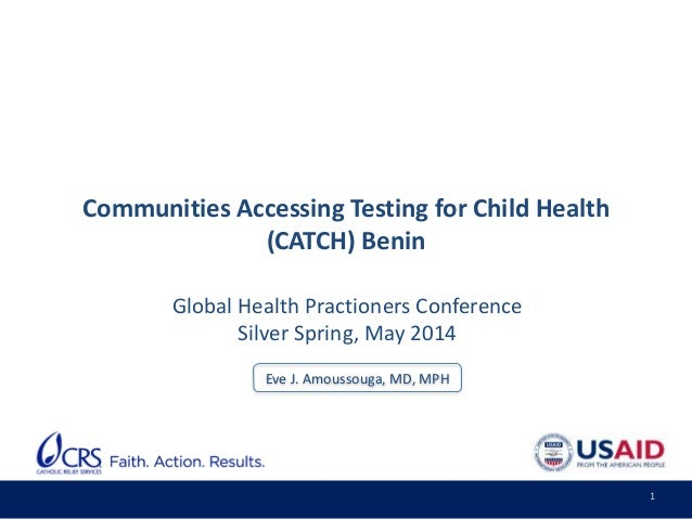 1 Communities Accessing Testing for Child Health (CATCH) Benin Global Health Practioners Conference Silver Spring, May 201...