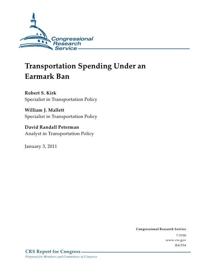 Transportation Spending Under anEarmark BanRobert S. KirkSpecialist in Transportation PolicyWilliam J. MallettSpecialist i...