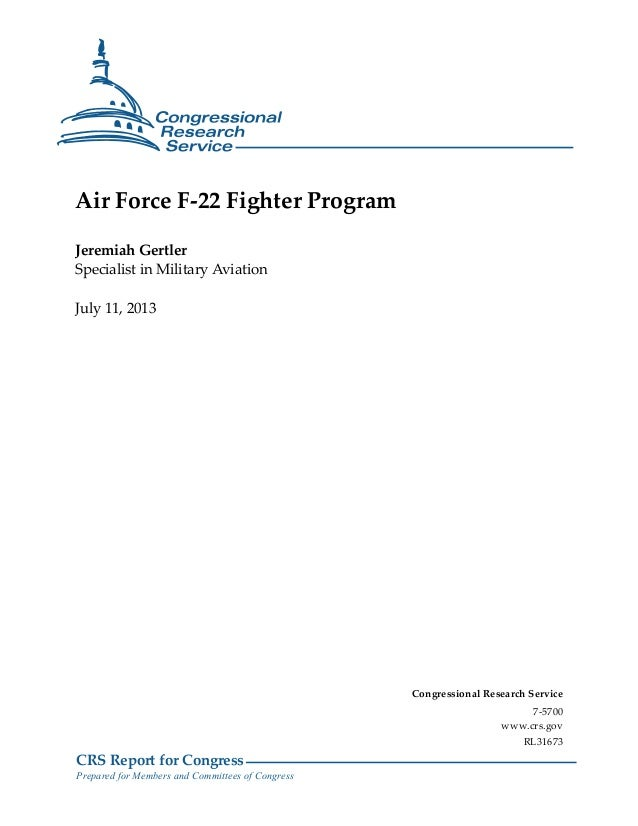 CRS Report for Congress Prepared for Members and Committees of Congress Air Force F-22 Fighter Program Jeremiah Gertler Sp...