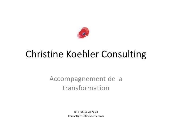 Christine Koehler Consulting<br />Accompagnement de la transformation <br />Tel :   06 13 28 71 38<br />Contact@christinek...