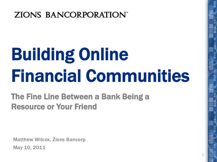Building Online Financial Communities<br />The Fine Line Between a Bank Being a Resource or Your Friend<br />1<br />Matthe...