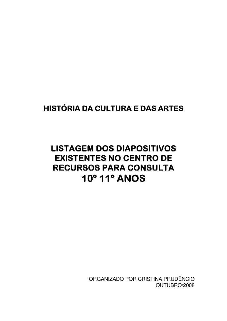 HISTÓRIA DA CULTURA E DAS ARTES      LISTAGEM DOS DIAPOSITIVOS   EXISTENTES NO CENTRO DE  RECURSOS PARA CONSULTA         1...