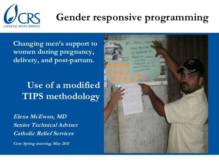 <ul><li>Gender responsive programming </li></ul><ul><li>Changing men's support to women during pregnancy,  delivery, and p...