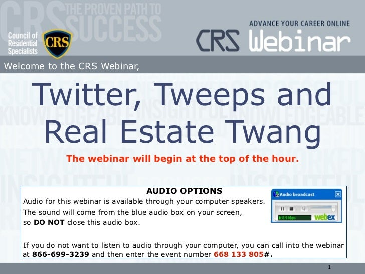Welcome to the CRS Webinar,        Twitter, Tweeps and       Real Estate Twang                The webinar will begin at th...