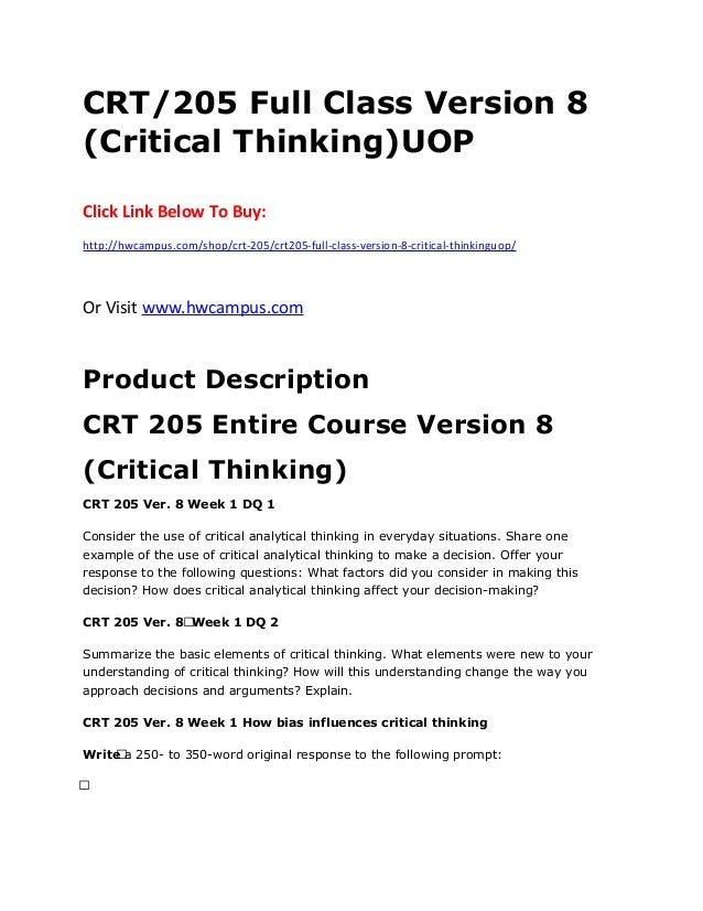 crt 205 what is critical thinking wk Crt 205 week 1 assignment what is critical thinking crt 205 entire course critical thinking version 8 com 321 week 5 assignment focus of what an exciting opportunity the newton ad agency is thinking big and planning ahead newton has launched vision 2020 crt 205 week 1 individual what is critical.