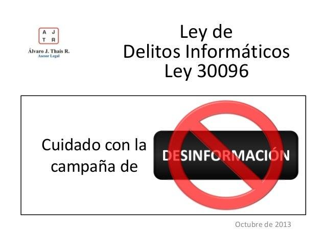 Ley de Delitos Informáticos Ley 30096  Cuidado con la DESINFORMACIÓN campaña de  Octubre de 2013