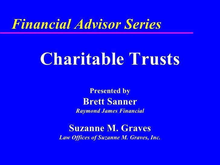 Financial Advisor Series <ul><li>Charitable Trusts </li></ul><ul><li>Presented by </li></ul><ul><li>Brett Sanner </li></ul...