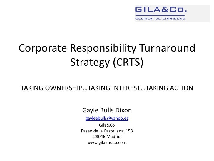 Corporate Responsibility Turnaround Strategy (CRTS)TAKING OWNERSHIP…TAKING INTEREST…TAKING ACTION<br />Gayle Bulls Dixon<b...