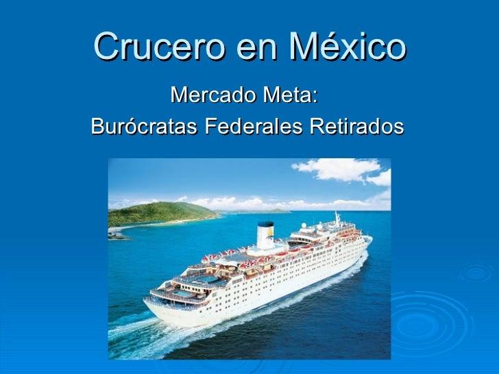 Crucero en México Mercado Meta:  Burócratas Federales Retirados