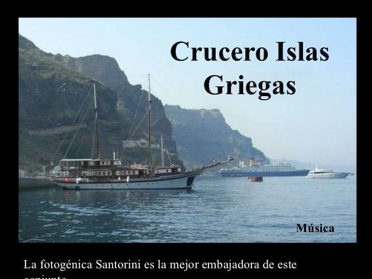 <ul>La fotogénica Santorini es la mejor embajadora de este conjunto </ul><ul>Música </ul>