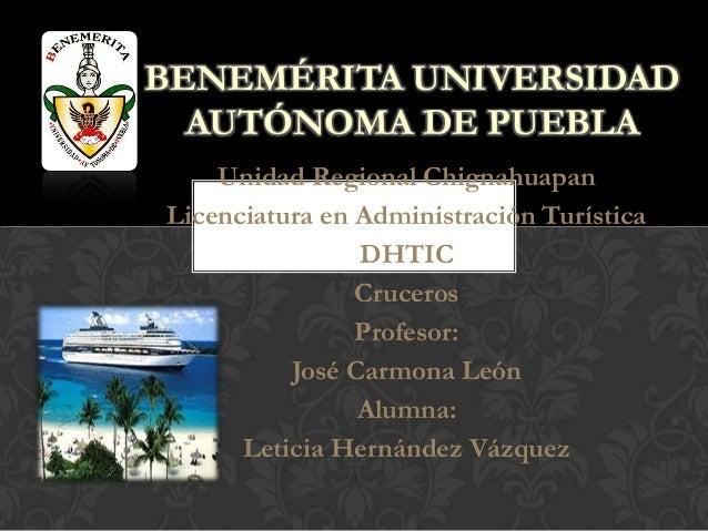 BENEMÉRITA UNIVERSIDAD AUTÓNOMA DE PUEBLA Unidad Regional Chignahuapan Licenciatura en Administración Turística DHTIC Cruc...