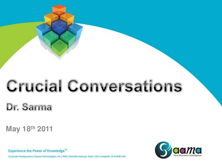 Crucial Conversations<br />Dr. Sarma<br />May 18th 2011<br />