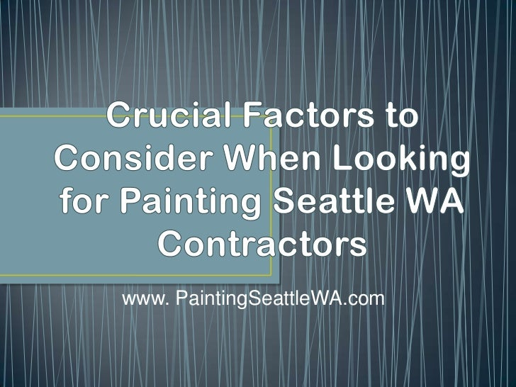 Crucial Factors to Consider When Looking for Painting Seattle WA Contractors<br />www. PaintingSeattleWA.com<br />