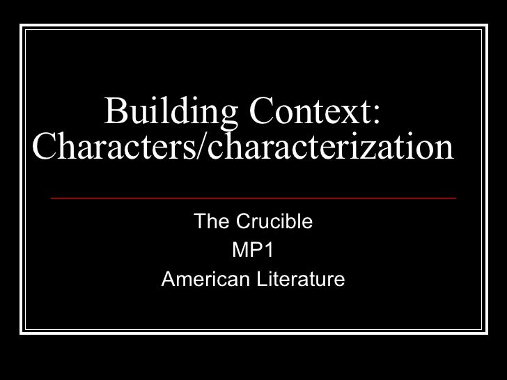 Building Context: Characters/characterization The Crucible MP1 American Literature